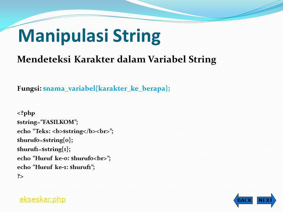 Manipulasi String Mengubah Format Huruf suatu String Huruf Kapital,fungsi:strtoupper( data_string ); Huruf Kecil,fungsi:strtolower( data_string ); <?php $string1= Universitas Narotama ; $string2= FASILKOM ; echo strtoupper($string1); echo ; echo strtolower($string2); ?> NEXTBACK formathrf.php