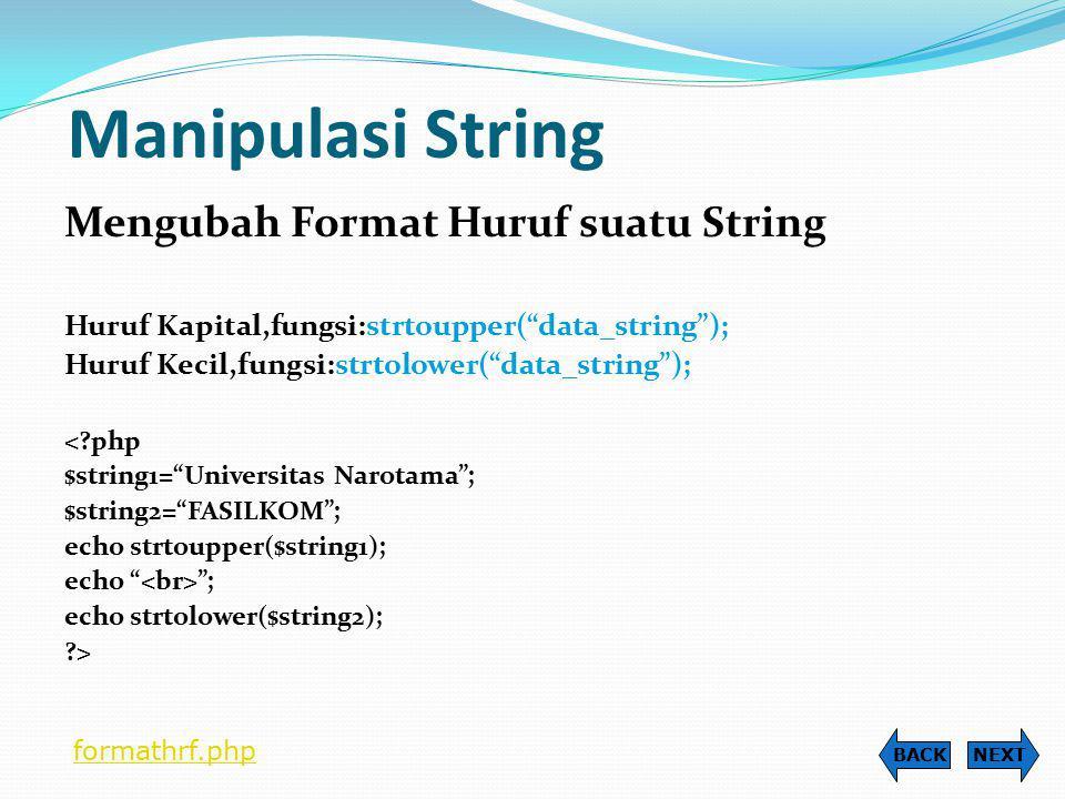"Manipulasi String Mengubah Format Huruf suatu String Huruf Kapital,fungsi:strtoupper(""data_string""); Huruf Kecil,fungsi:strtolower(""data_string""); <?p"