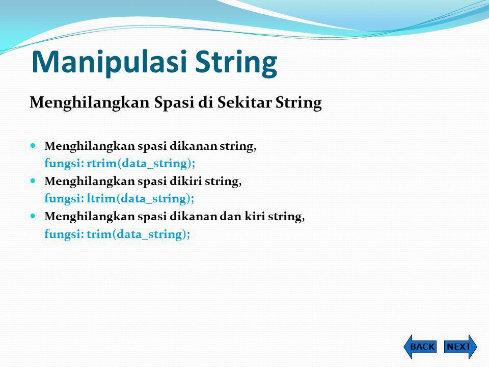 Manipulasi String Menghilangkan Spasi di Sekitar String Menghilangkan spasi dikanan string, fungsi: rtrim(data_string); Menghilangkan spasi dikiri str