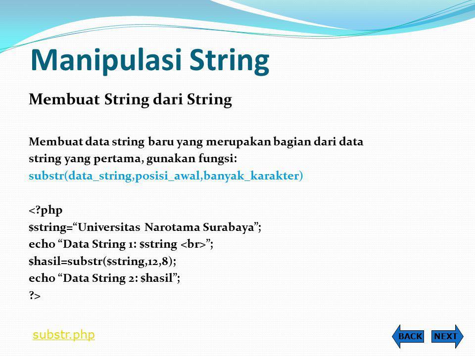 Manipulasi String Mendeteksi Jumlah Substring dalam String Untuk menghitung suatu kata yang terdapat dalam data string, gunakan fungsi: substr_count(data_string,substring_yang_dicari); <?php $string= kuku kakiku kaku kaku ; echo Data String: $string ; $jumlah_ku=substr_count($string, ku ); $jumlah_ka=substr_count($string, ka ); echo Jumlah Kata-ku: $jumlah_ku ; echo ; echo Jumlah Kata-ka: $jumlah_ka ; ?> NEXTBACK jmlsubstr.php