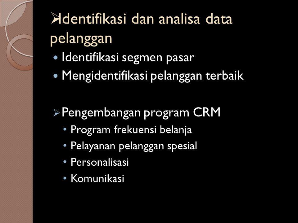  Identifikasi dan analisa data pelanggan Identifikasi segmen pasar Mengidentifikasi pelanggan terbaik  Pengembangan program CRM Program frekuensi be
