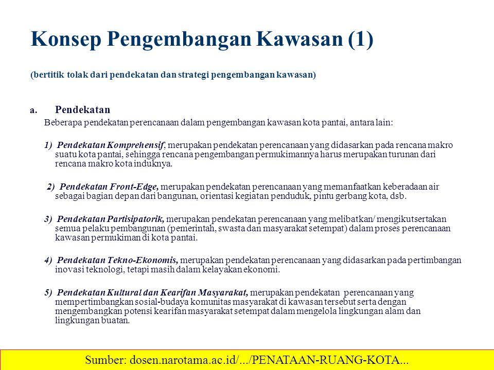 Konsep Pengembangan Kawasan (1) (bertitik tolak dari pendekatan dan strategi pengembangan kawasan) a. Pendekatan Beberapa pendekatan perencanaan dalam