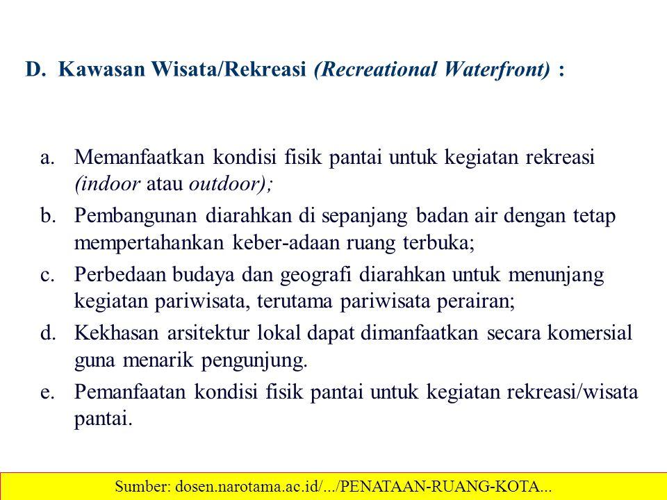 D. Kawasan Wisata/Rekreasi (Recreational Waterfront) : a.Memanfaatkan kondisi fisik pantai untuk kegiatan rekreasi (indoor atau outdoor); b.Pembanguna