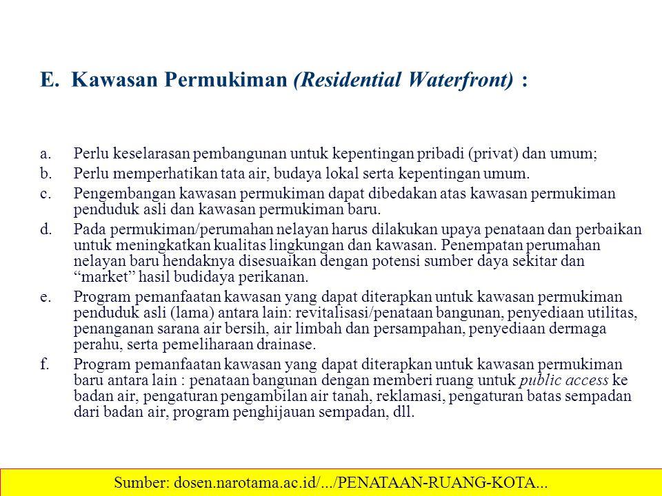 E. Kawasan Permukiman (Residential Waterfront) : a.Perlu keselarasan pembangunan untuk kepentingan pribadi (privat) dan umum; b.Perlu memperhatikan ta
