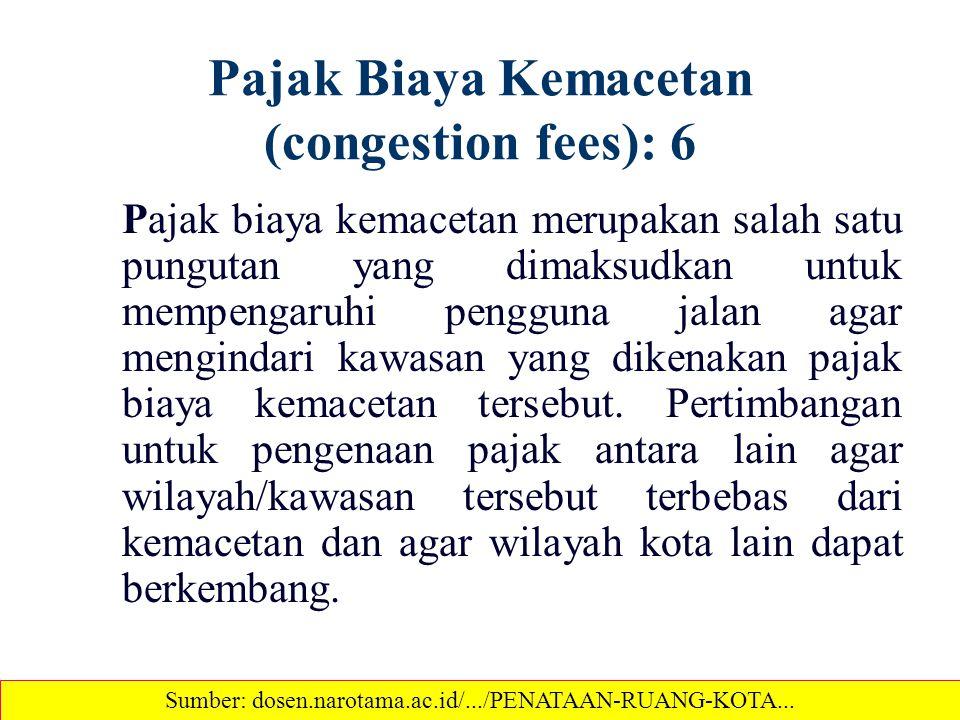 Pajak Biaya Kemacetan (congestion fees): 6 Pajak biaya kemacetan merupakan salah satu pungutan yang dimaksudkan untuk mempengaruhi pengguna jalan agar