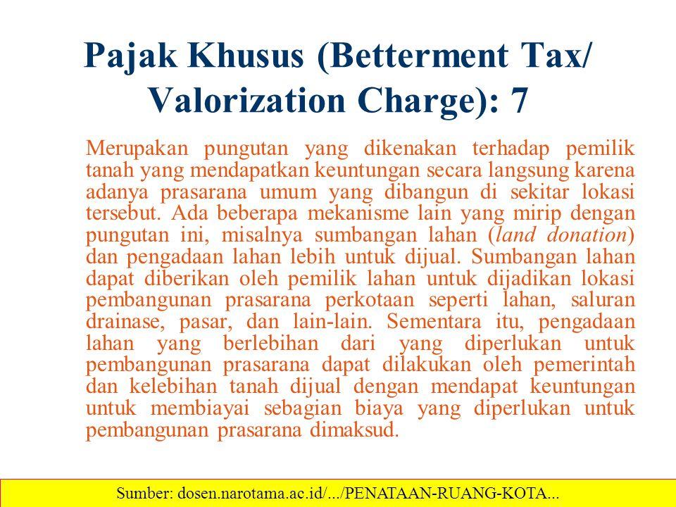 Pajak Khusus (Betterment Tax/ Valorization Charge): 7 Merupakan pungutan yang dikenakan terhadap pemilik tanah yang mendapatkan keuntungan secara lang
