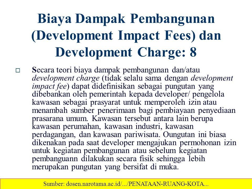 Biaya Dampak Pembangunan (Development Impact Fees) dan Development Charge: 8  Secara teori biaya dampak pembangunan dan/atau development charge (tida
