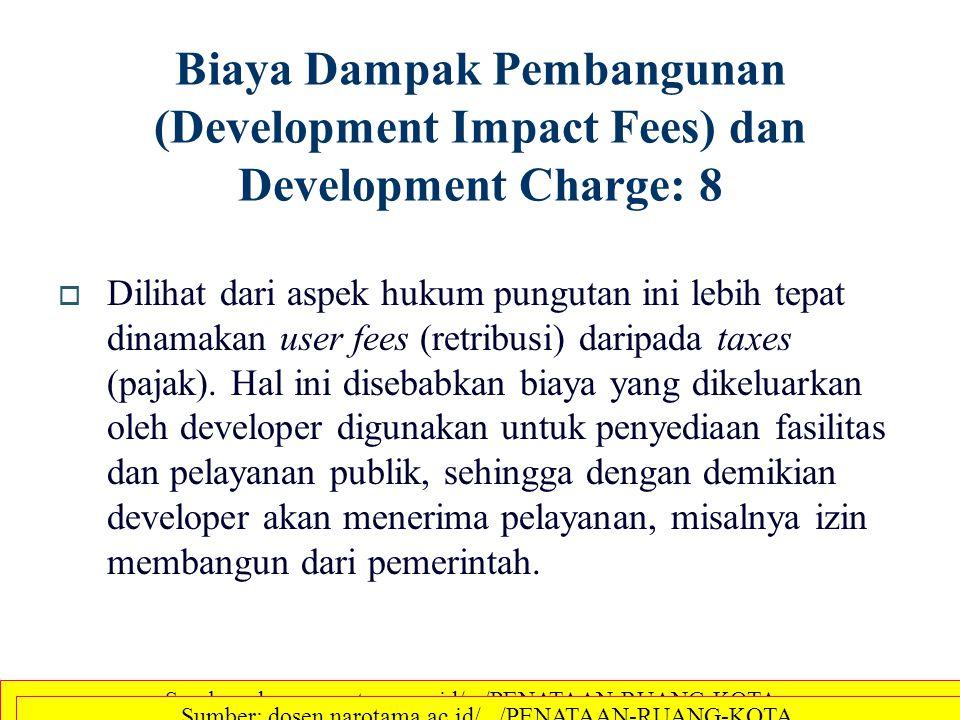 Biaya Dampak Pembangunan (Development Impact Fees) dan Development Charge: 8  Dilihat dari aspek hukum pungutan ini lebih tepat dinamakan user fees (