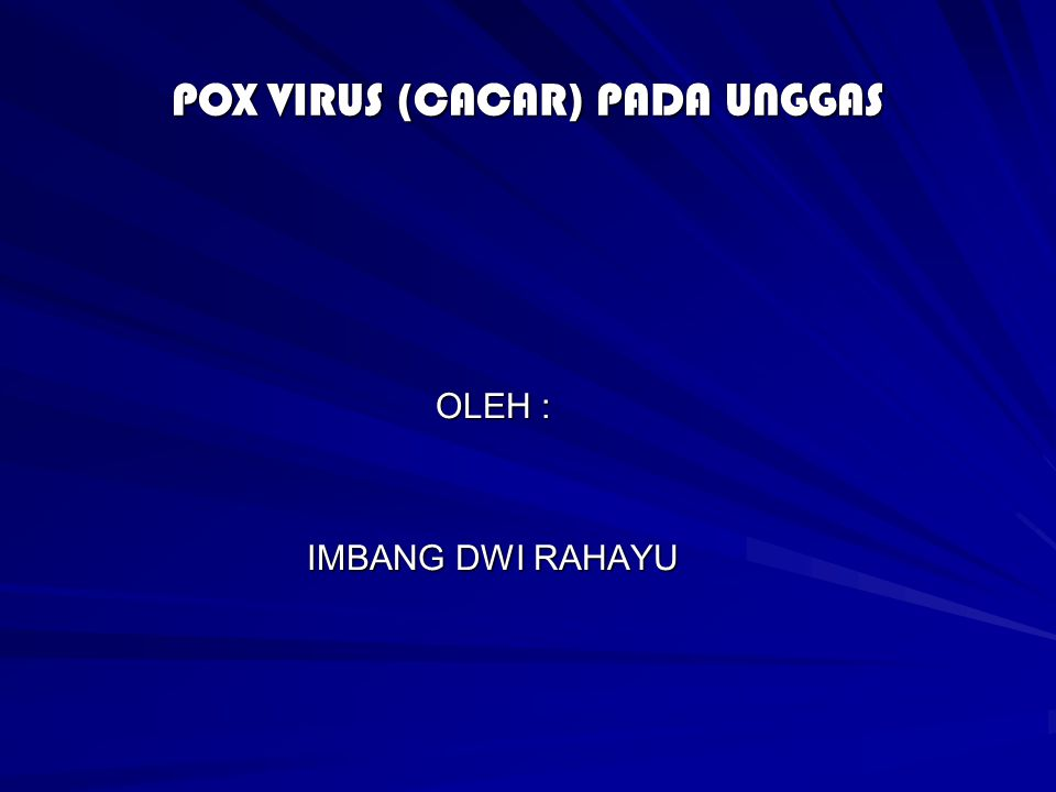 POX VIRUS (CACAR) PADA UNGGAS OLEH : IMBANG DWI RAHAYU