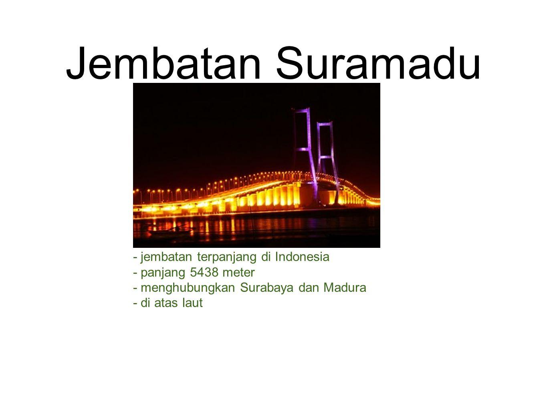 Jembatan Suramadu - jembatan terpanjang di Indonesia - panjang 5438 meter - menghubungkan Surabaya dan Madura - di atas laut
