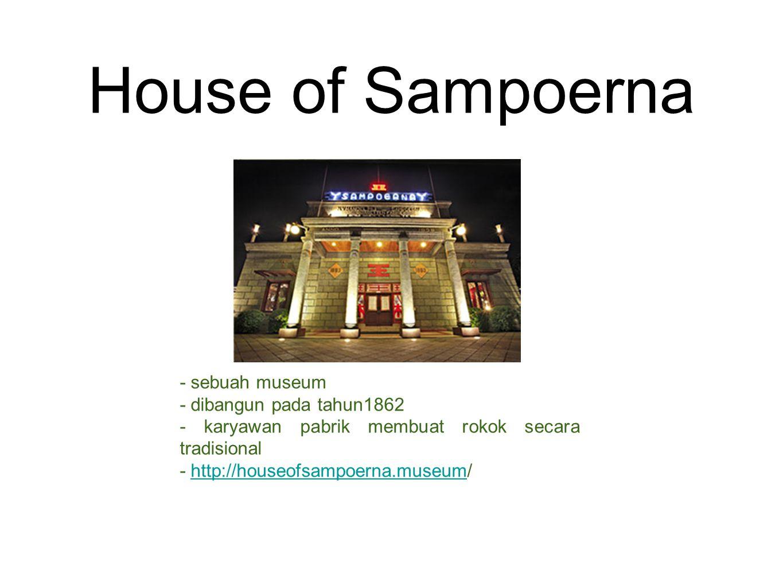 House of Sampoerna - sebuah museum - dibangun pada tahun1862 - karyawan pabrik membuat rokok secara tradisional - http://houseofsampoerna.museum/