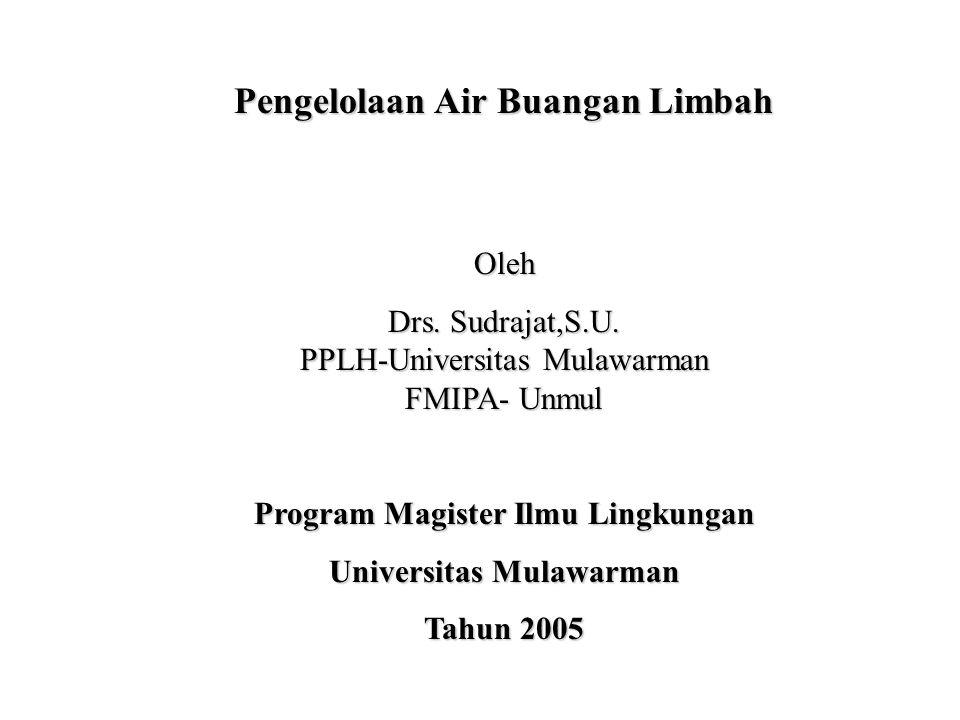 Pengelolaan Air Buangan Limbah Oleh Drs. Sudrajat,S.U. PPLH-Universitas Mulawarman FMIPA- Unmul Program Magister Ilmu Lingkungan Universitas Mulawarma