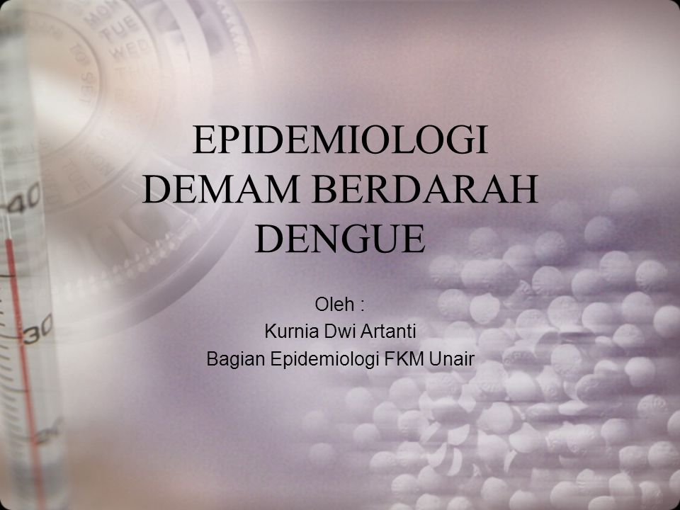 EPIDEMIOLOGI DEMAM BERDARAH DENGUE Oleh : Kurnia Dwi Artanti Bagian Epidemiologi FKM Unair