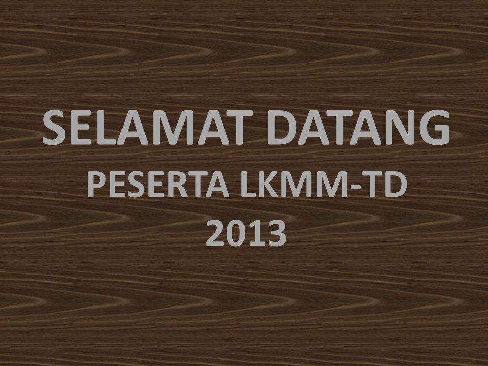 SELAMAT DATANG PESERTA LKMM-TD 2013