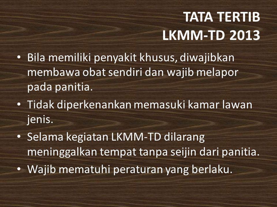 TATA TERTIB LKMM-TD 2013 Bila memiliki penyakit khusus, diwajibkan membawa obat sendiri dan wajib melapor pada panitia. Tidak diperkenankan memasuki k
