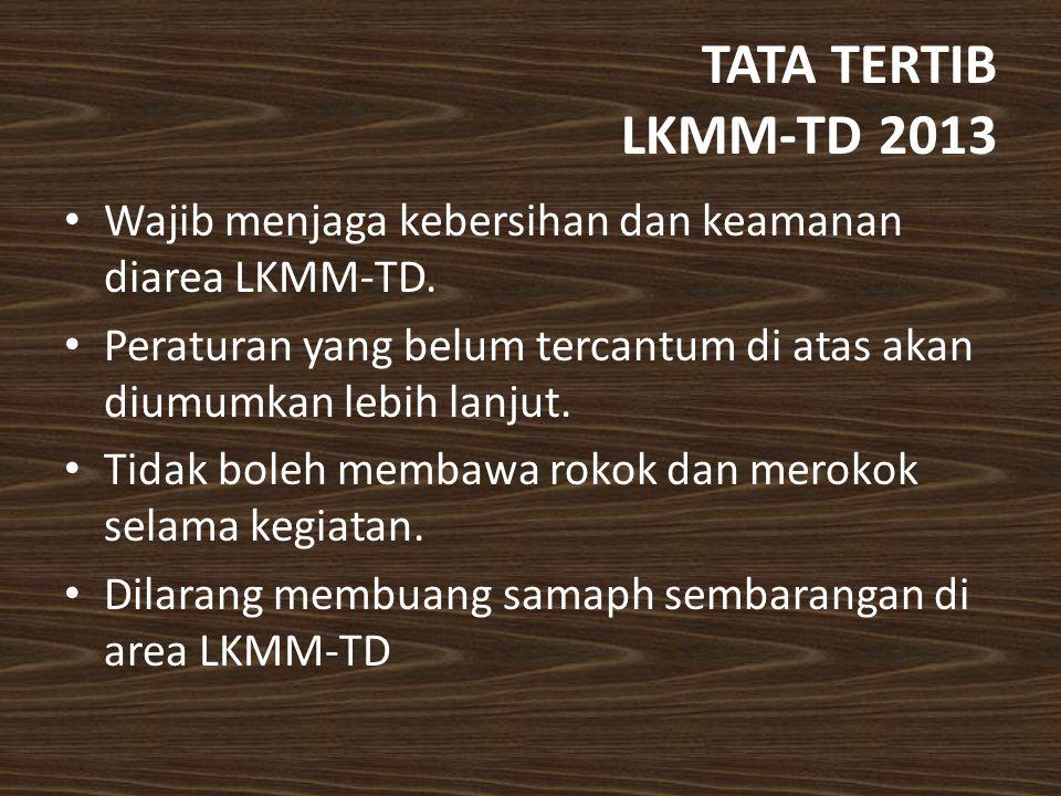 TATA TERTIB LKMM-TD 2013 Wajib menjaga kebersihan dan keamanan diarea LKMM-TD. Peraturan yang belum tercantum di atas akan diumumkan lebih lanjut. Tid