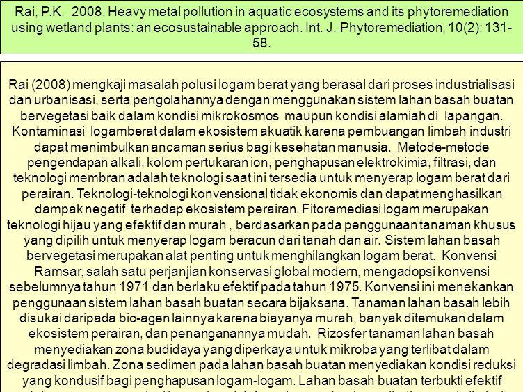 Rai (2008) mengkaji masalah polusi logam berat yang berasal dari proses industrialisasi dan urbanisasi, serta pengolahannya dengan menggunakan sistem