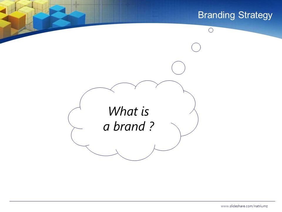 Branding Strategy www.slideshare.com/natriumz What is a brand ?