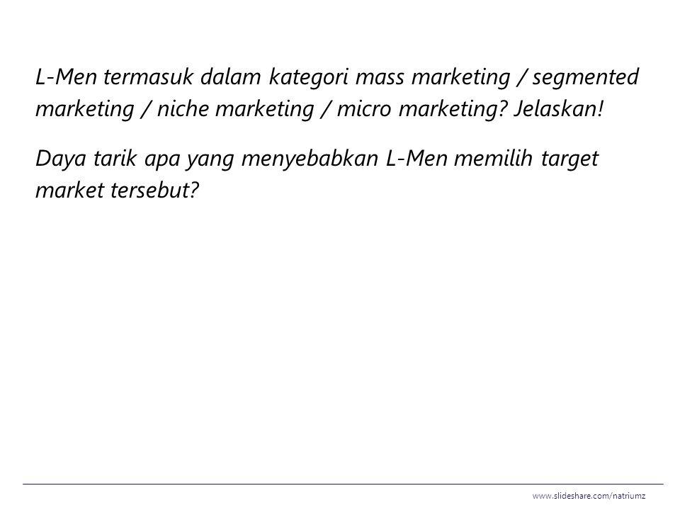 L-Men termasuk dalam kategori mass marketing / segmented marketing / niche marketing / micro marketing? Jelaskan! Daya tarik apa yang menyebabkan L-Me