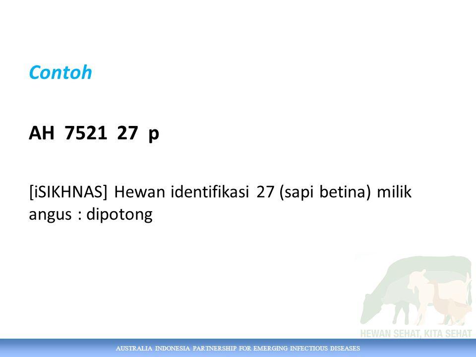 AUSTRALIA INDONESIA PARTNERSHIP FOR EMERGING INFECTIOUS DISEASES Contoh AH 7521 27 p [iSIKHNAS] Hewan identifikasi 27 (sapi betina) milik angus : dipo