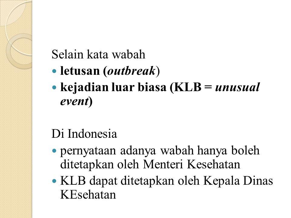 Selain kata wabah letusan (outbreak) kejadian luar biasa (KLB = unusual event) Di Indonesia pernyataan adanya wabah hanya boleh ditetapkan oleh Menter