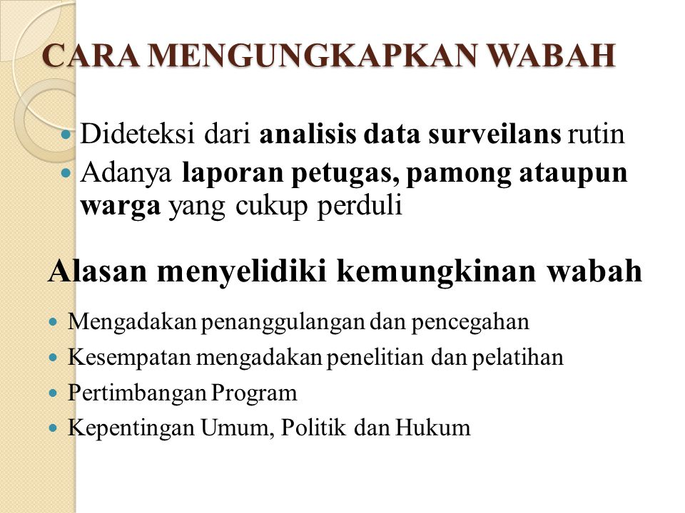 CARA MENGUNGKAPKAN WABAH Dideteksi dari analisis data surveilans rutin Adanya laporan petugas, pamong ataupun warga yang cukup perduli 7 Alasan menyel