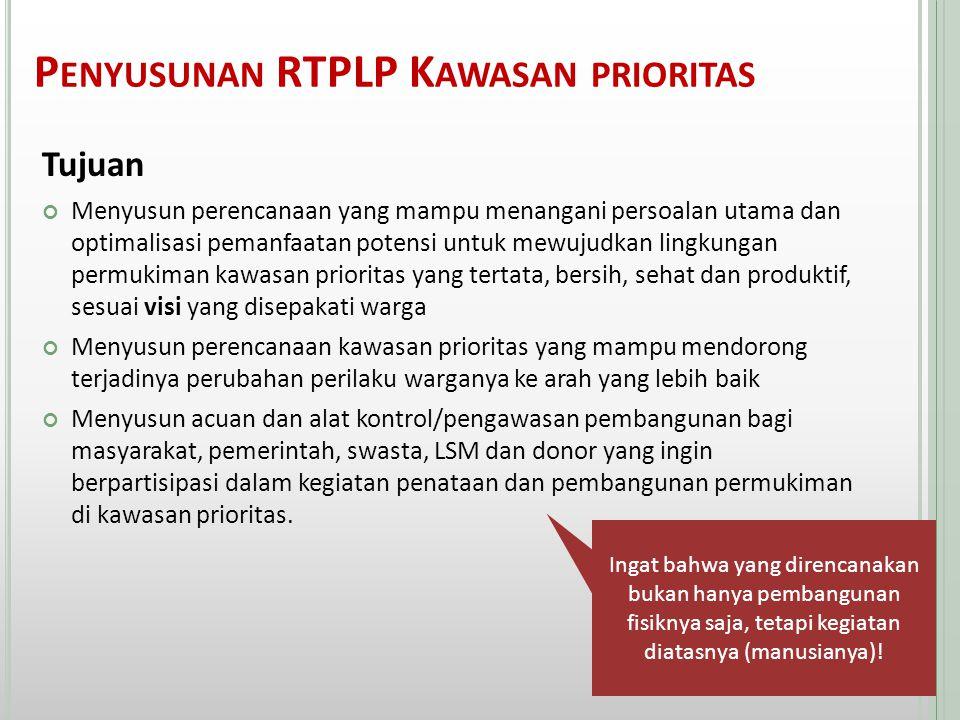 P ENYUSUNAN RTPLP K AWASAN PRIORITAS Tujuan Menyusun perencanaan yang mampu menangani persoalan utama dan optimalisasi pemanfaatan potensi untuk mewuj