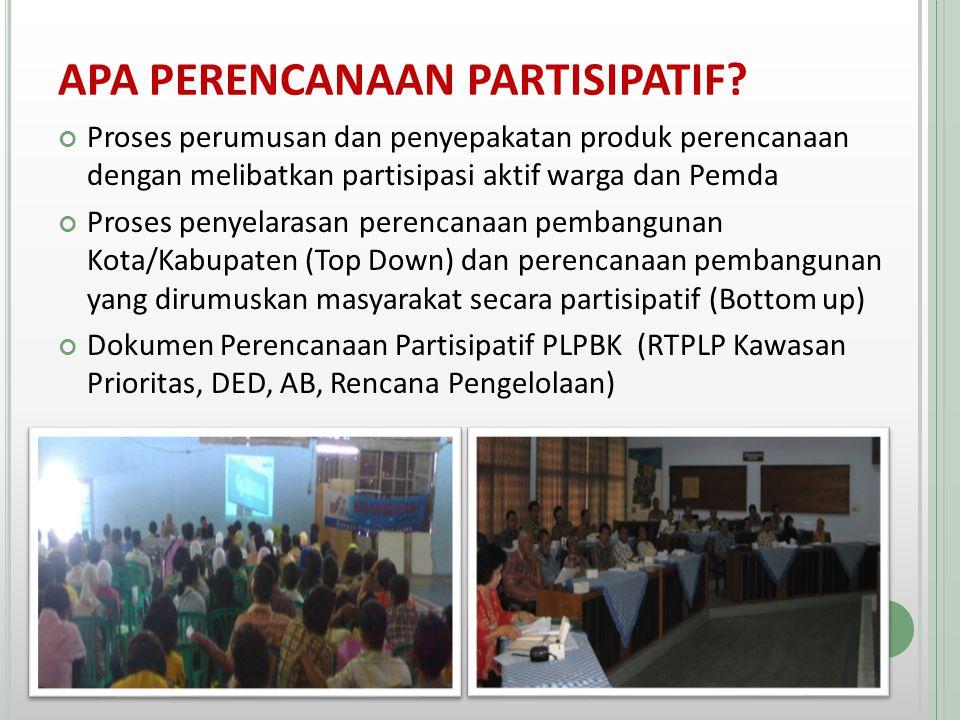 M ANFAAT P ERENCANAAN P ARTISIPATIF Menumbuhkan rasa memiliki dan tanggung jawab yang kuat terhadap hasil pembangunan.