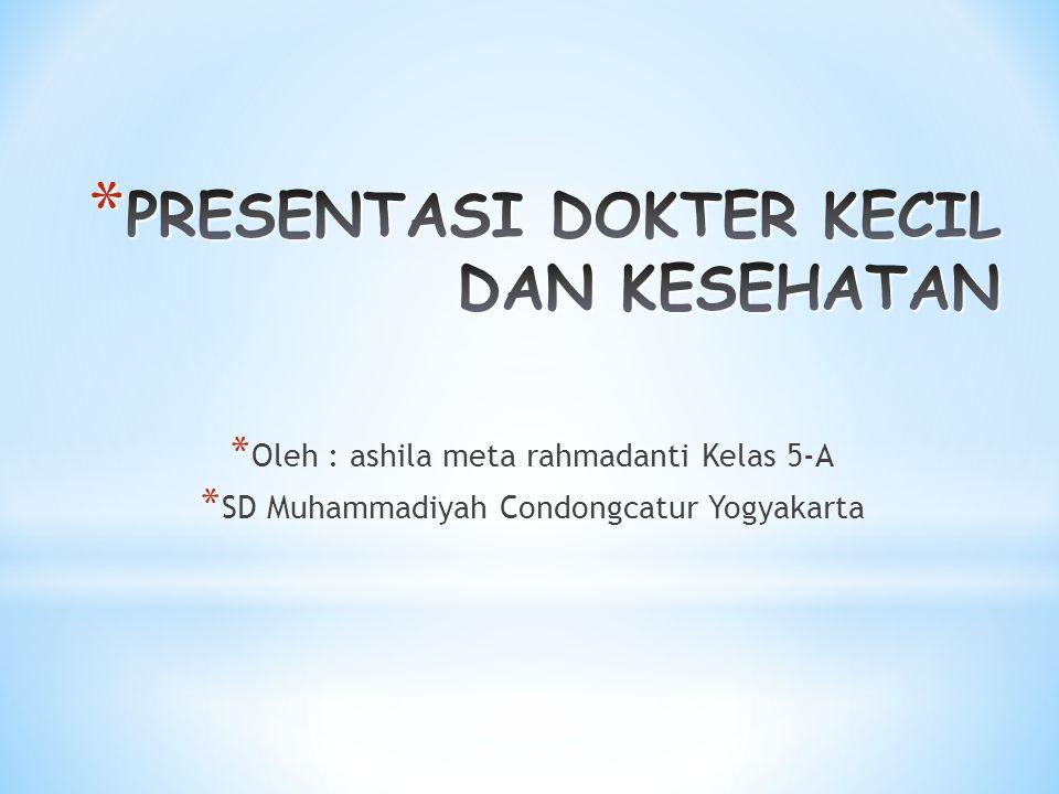 * Oleh : ashila meta rahmadanti Kelas 5-A * SD Muhammadiyah Condongcatur Yogyakarta