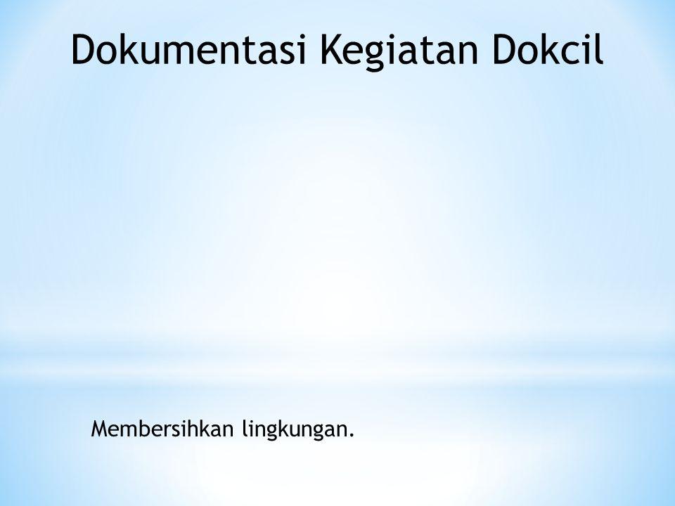 Dokumentasi Kegiatan Dokcil Membersihkan lingkungan.