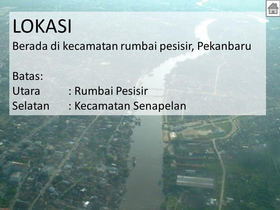 LOKASI Berada di kecamatan rumbai pesisir, Pekanbaru Batas: Utara: Rumbai Pesisir Selatan: Kecamatan Senapelan