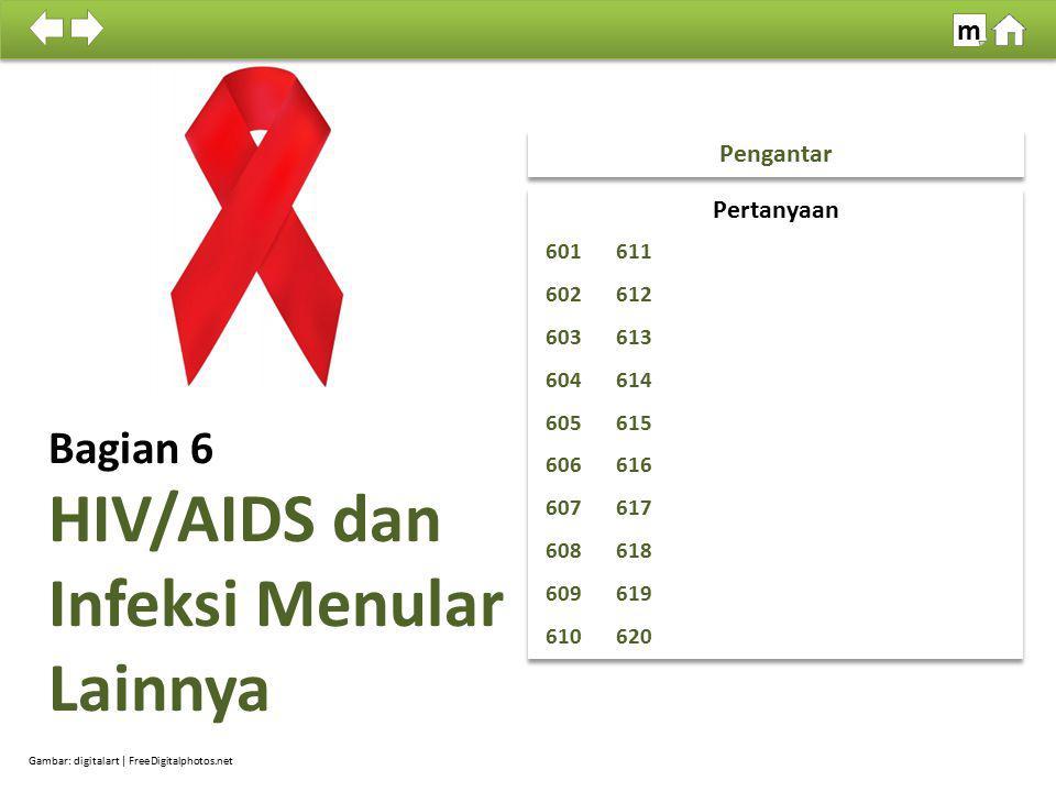 Bagian 6 HIV/AIDS dan Infeksi Menular Lainnya Pengantar Gambar: digitalart | FreeDigitalphotos.net 100% SDKI 2012 m