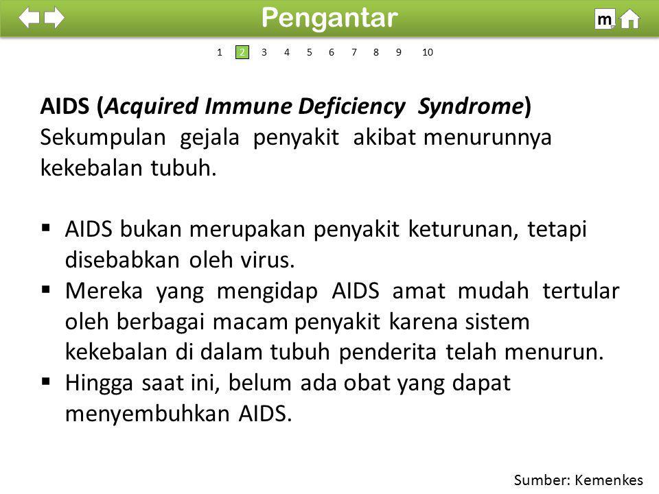 AIDS (Acquired Immune Deficiency Syndrome) Sekumpulan gejala penyakit akibat menurunnya kekebalan tubuh.  AIDS bukan merupakan penyakit keturunan, te