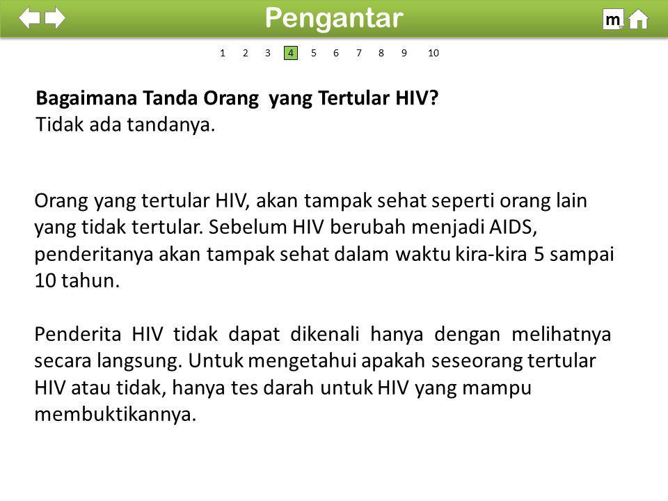 100% SDKI 2012 Pengantar m Bagaimana Tanda Orang yang Tertular HIV? Tidak ada tandanya. Orang yang tertular HIV, akan tampak sehat seperti orang lain