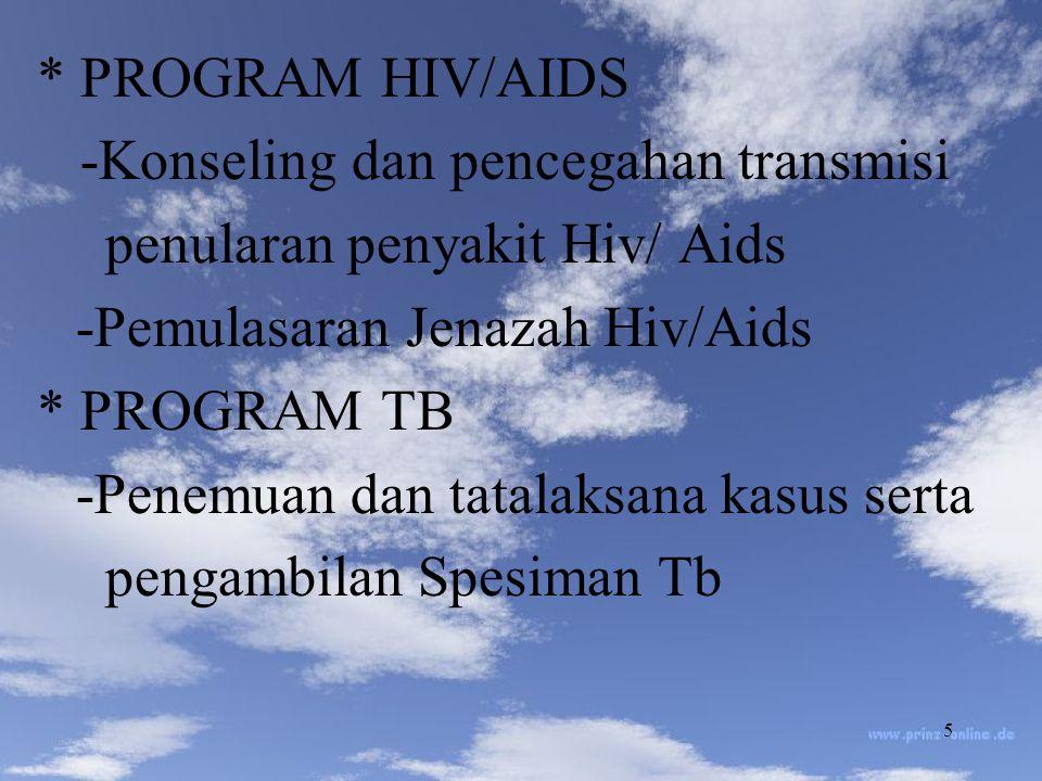 5 * PROGRAM HIV/AIDS -Konseling dan pencegahan transmisi penularan penyakit Hiv/ Aids -Pemulasaran Jenazah Hiv/Aids * PROGRAM TB -Penemuan dan tatalaksana kasus serta pengambilan Spesiman Tb