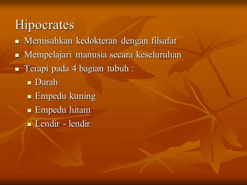Hipocrates Memisahkan kedokteran dengan filsafat Memisahkan kedokteran dengan filsafat Mempelajari manusia secara keseluruhan Mempelajari manusia seca