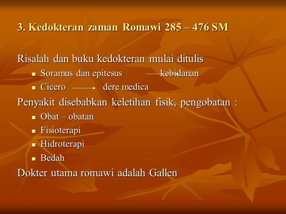 3. Kedokteran zaman Romawi 285 – 476 SM Risalah dan buku kedokteran mulai ditulis Soramus dan epitesuskebidanan Soramus dan epitesuskebidanan Cicerode