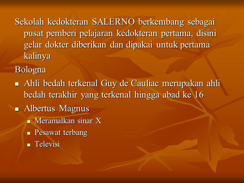 Sekolah kedokteran SALERNO berkembang sebagai pusat pemberi pelajaran kedokteran pertama, disini gelar dokter diberikan dan dipakai untuk pertama kali