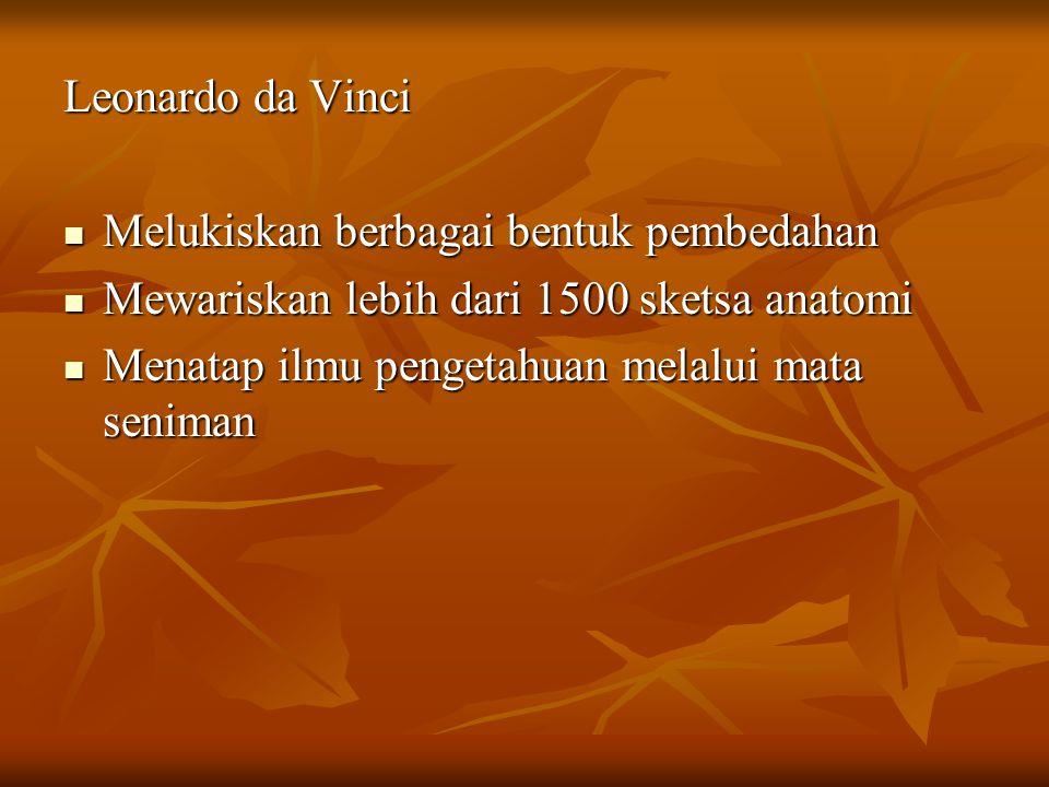 Leonardo da Vinci Melukiskan berbagai bentuk pembedahan Melukiskan berbagai bentuk pembedahan Mewariskan lebih dari 1500 sketsa anatomi Mewariskan leb