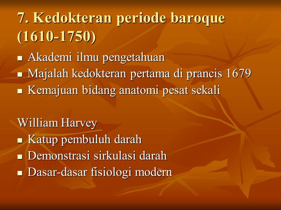 7. Kedokteran periode baroque (1610-1750) Akademi ilmu pengetahuan Akademi ilmu pengetahuan Majalah kedokteran pertama di prancis 1679 Majalah kedokte