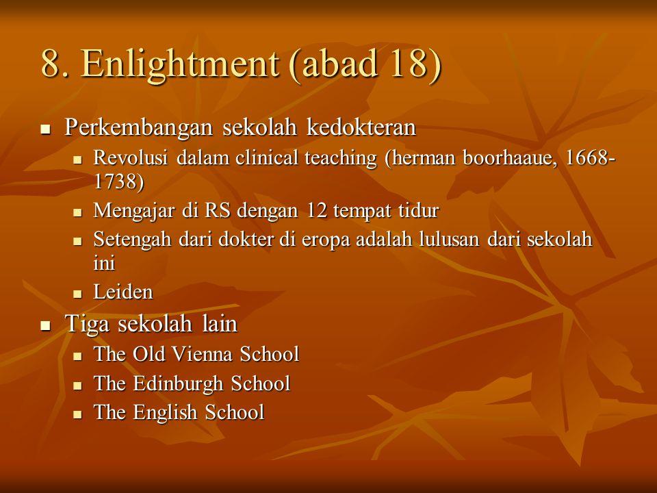 8. Enlightment (abad 18) Perkembangan sekolah kedokteran Perkembangan sekolah kedokteran Revolusi dalam clinical teaching (herman boorhaaue, 1668- 173