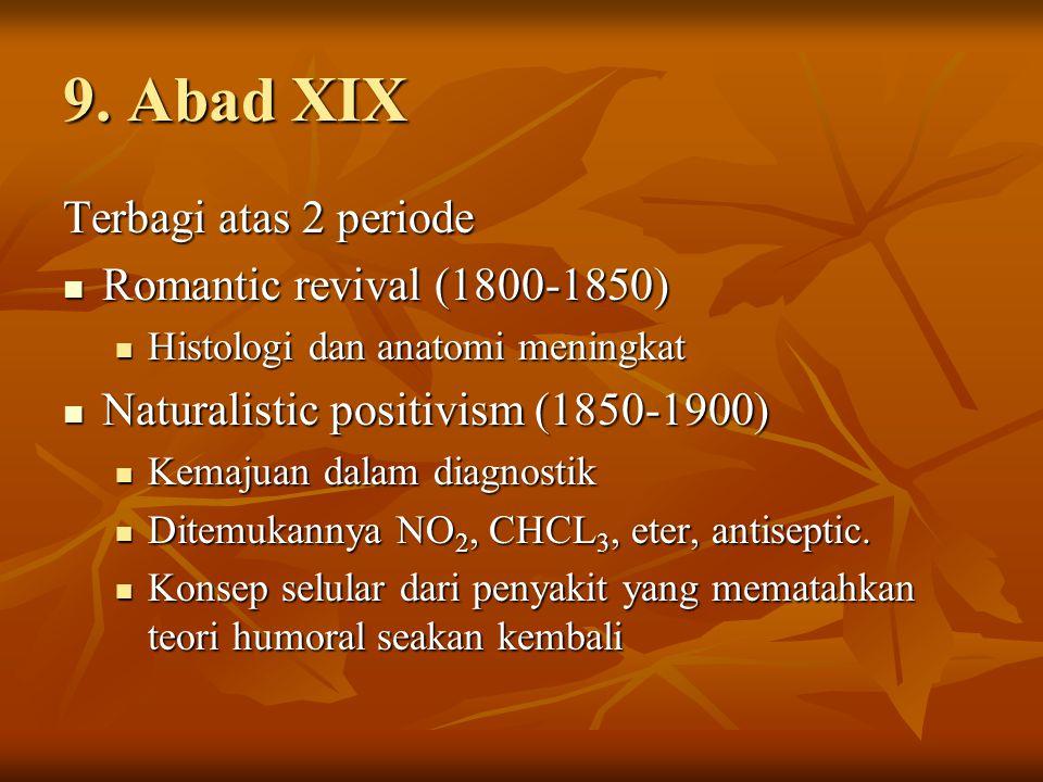 9. Abad XIX Terbagi atas 2 periode Romantic revival (1800-1850) Romantic revival (1800-1850) Histologi dan anatomi meningkat Histologi dan anatomi men