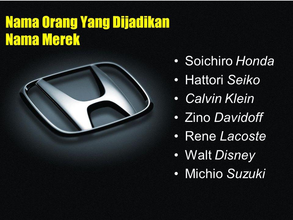 Nama Orang Yang Dijadikan Nama Merek Soichiro Honda Hattori Seiko Calvin Klein Zino Davidoff Rene Lacoste Walt Disney Michio Suzuki