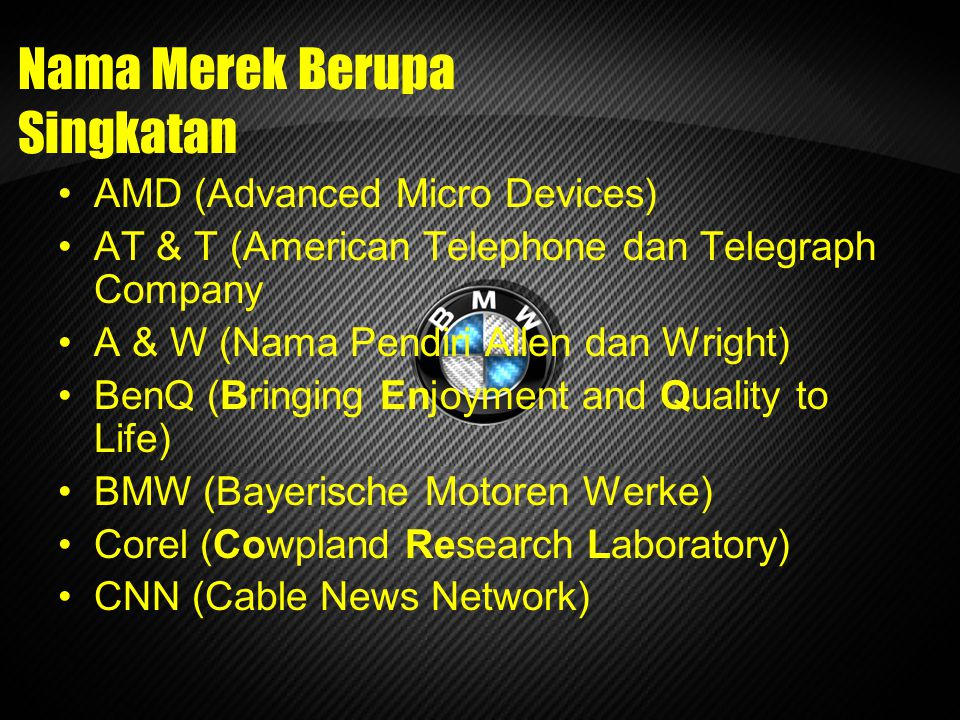 Nama Merek Berupa Singkatan AMD (Advanced Micro Devices) AT & T (American Telephone dan Telegraph Company A & W (Nama Pendiri Allen dan Wright) BenQ (