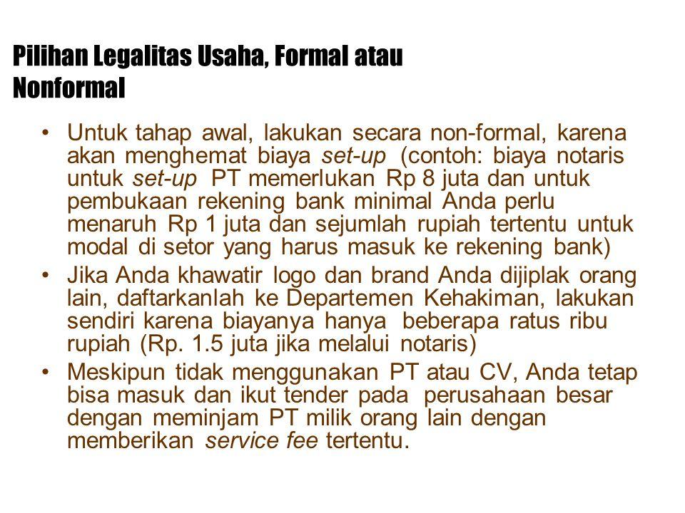 Pilihan Legalitas Usaha, Formal atau Nonformal Untuk tahap awal, lakukan secara non-formal, karena akan menghemat biaya set-up (contoh: biaya notaris