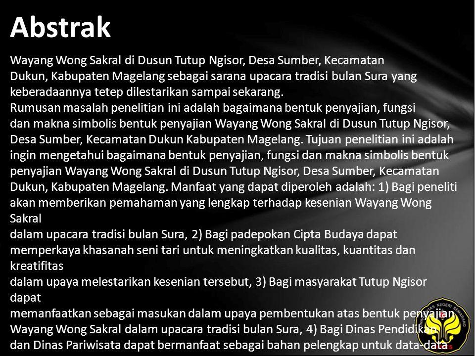 Abstrak Wayang Wong Sakral di Dusun Tutup Ngisor, Desa Sumber, Kecamatan Dukun, Kabupaten Magelang sebagai sarana upacara tradisi bulan Sura yang keberadaannya tetep dilestarikan sampai sekarang.