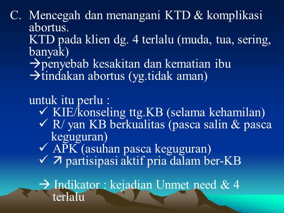 C.Mencegah dan menangani KTD & komplikasi abortus.