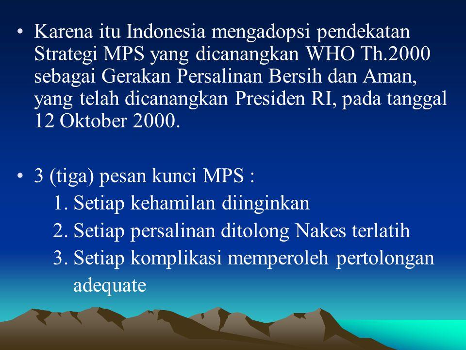 Karena itu Indonesia mengadopsi pendekatan Strategi MPS yang dicanangkan WHO Th.2000 sebagai Gerakan Persalinan Bersih dan Aman, yang telah dicanangkan Presiden RI, pada tanggal 12 Oktober 2000.