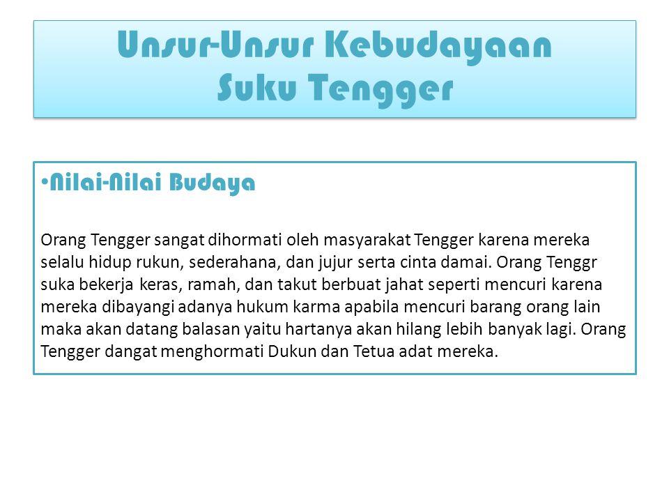 Unsur-Unsur Kebudayaan Suku Tengger Nilai-Nilai Budaya Orang Tengger sangat dihormati oleh masyarakat Tengger karena mereka selalu hidup rukun, sederahana, dan jujur serta cinta damai.