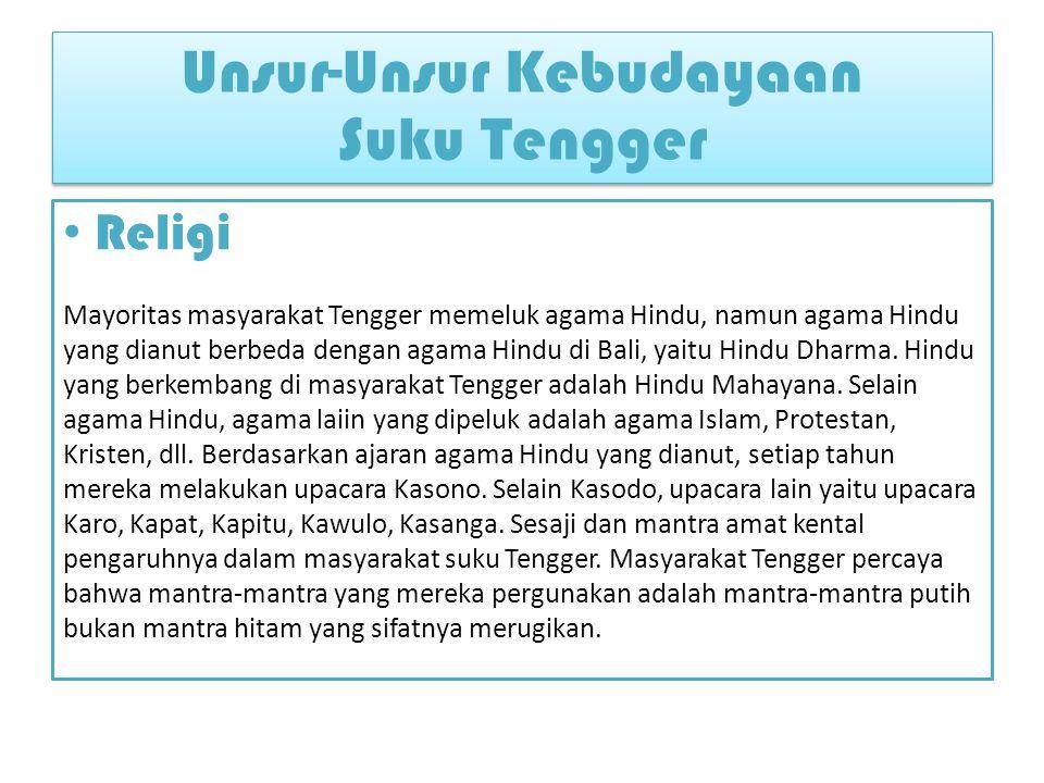 Religi Mayoritas masyarakat Tengger memeluk agama Hindu, namun agama Hindu yang dianut berbeda dengan agama Hindu di Bali, yaitu Hindu Dharma.